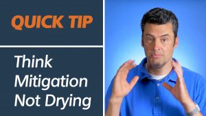 Think Mitigation Not Drying | Quick Tip Video