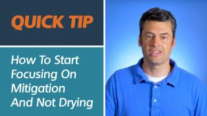 How To Start Focusing On Mitigation Instead Of Drying | Quick Tip