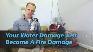Your Water Damage Just Became a Fire Damage