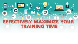 Effectively maximize your training time